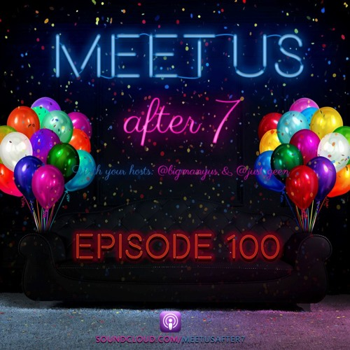 MeetUsAfter7 Episode 100 by Meet Us After 7 | Free Listening