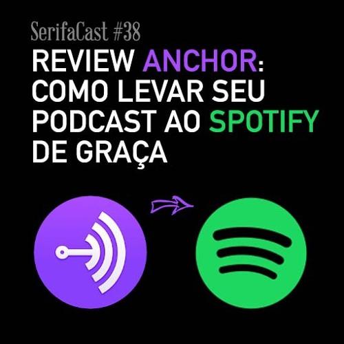 SerifaCast #38 Review do Anchor, o caminho fácil e grátis para ter seu podcast no Spotify