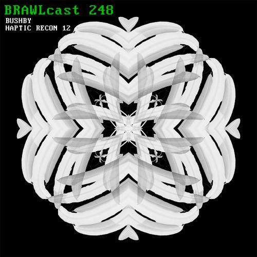BRAWLcast 248 Bushby - Haptic Recon 12