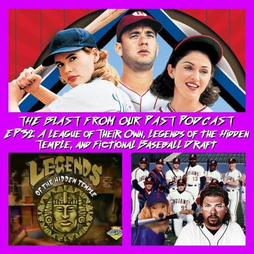 Episode 32: A League of Their Own/Legends of the Hidden Temple/Fictional Baseball Draft