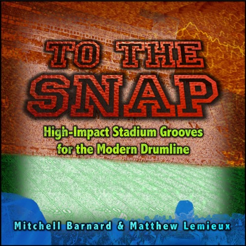 TO THE SNAP: High-Impact Stadium Grooves for the Modern Drumline