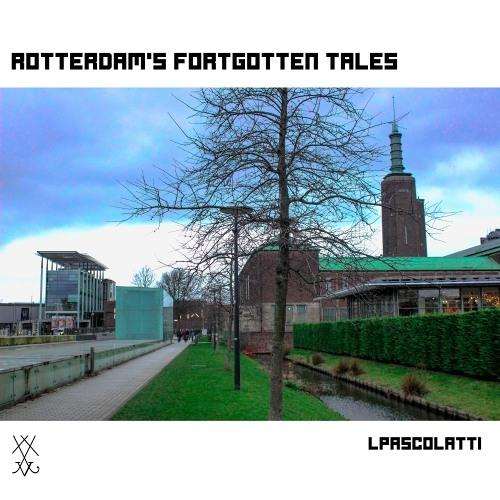 LPascolatti - Rotterdam's Forgotten Tales