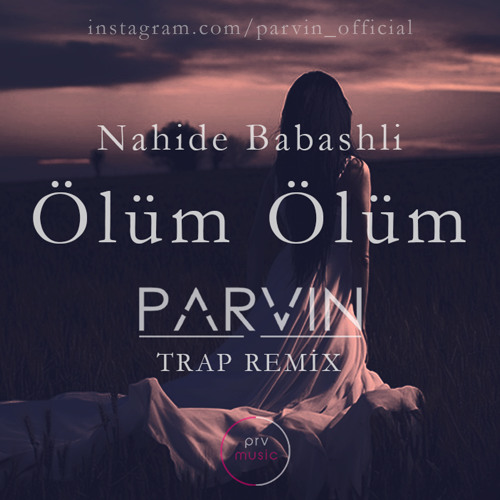 Nahide Babashli Olum Olum Parvin Trap Remix Youtube Com Parvinmusic By Parvin