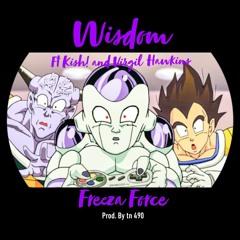 Wisdom Ft virgil HAWKINS, Kish! - Freeza Force [Prod. By t_n490]