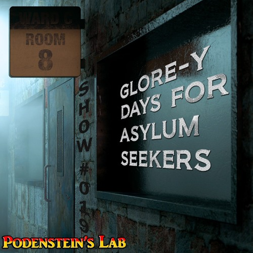 Show #019: Glore-y Days for Asylum Seekers
