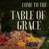 Come to the Table of Grace (Matthew 20:1-16) September 30, 2018