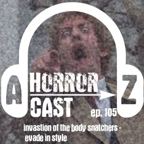 Ep 105 - Invasion of the Body Snatchers - Evade in Style
