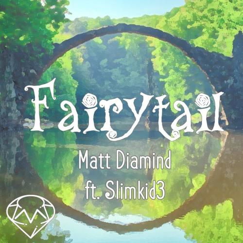 Fairytail Ft. Slimkid3 (Prod. Matt Diamind)