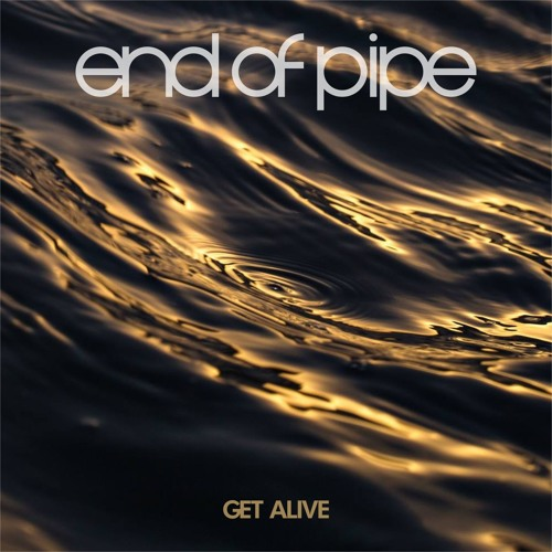 End Of Pipe - Get alive