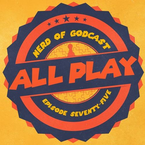 Episode 75 // All Play! (feat. Scott Higa)