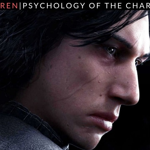 9| Psychology of the Characterization: Kylo Ren
