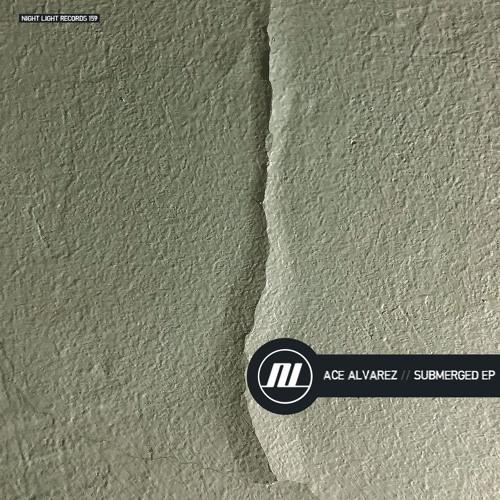 Ace Alvarez - Submerged - Night Light Records
