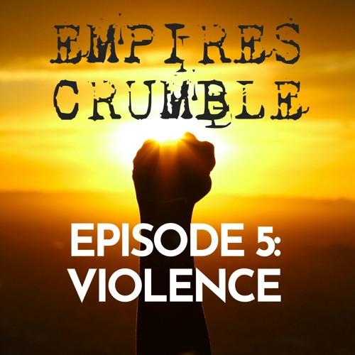 Empires Crumble 5 - -Violence