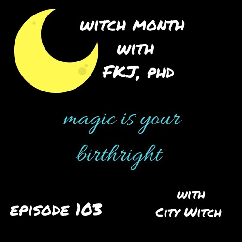 Ep 103: Magic is Political (& it is Yr Birthright) an interview with cityxwitch