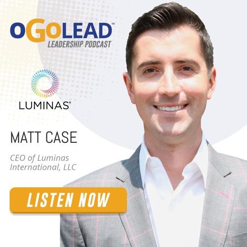 Matt Case, CEO of Luminas International, LLC | #51