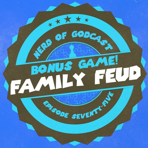 Episode 75 BONUS GAME // Family Feud