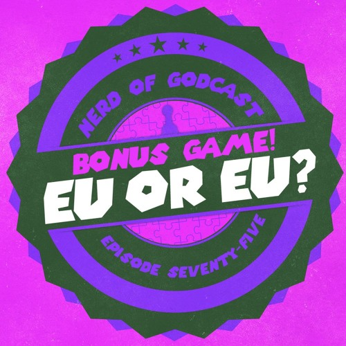 Episode 75 Bonus Game // EU or EU?