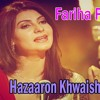 Hazaaron Khwaishein Aisi - Fariha Perviaz