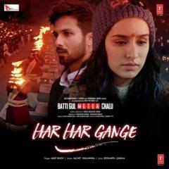 Har Har Gange - Arijit Singh   Batti Gul Meter Chalu