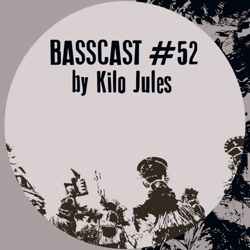 BASSCAST #52 by Kilo Jules