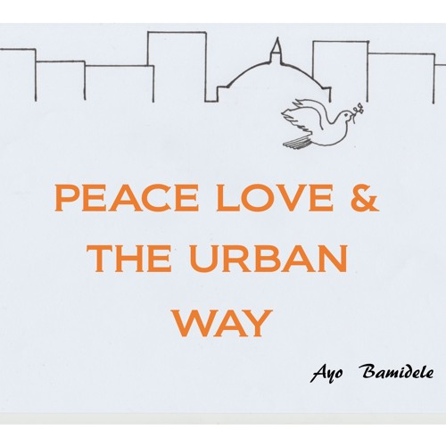 Ayo Bamidele 2018 Podcast 3 Peace Love and the Urban Way (Part 2)