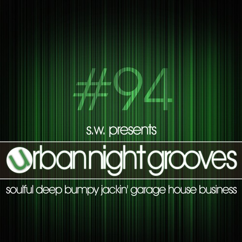 Urban Night Grooves 94 by S.W. *Soulful Deep Bumpy Jackin' Garage House Business*