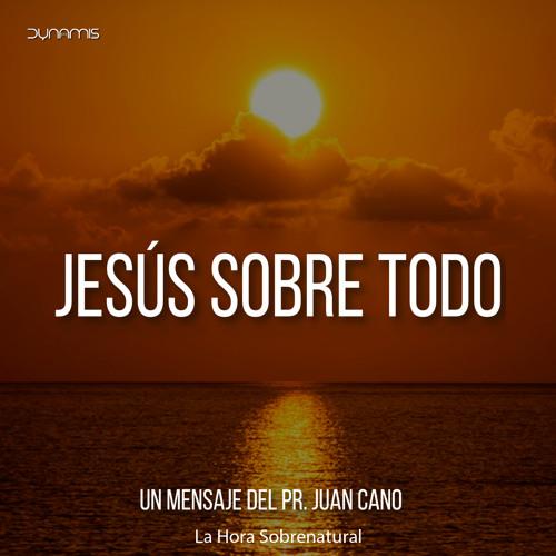 Jesús sobre todo - Pr. Juan Cano