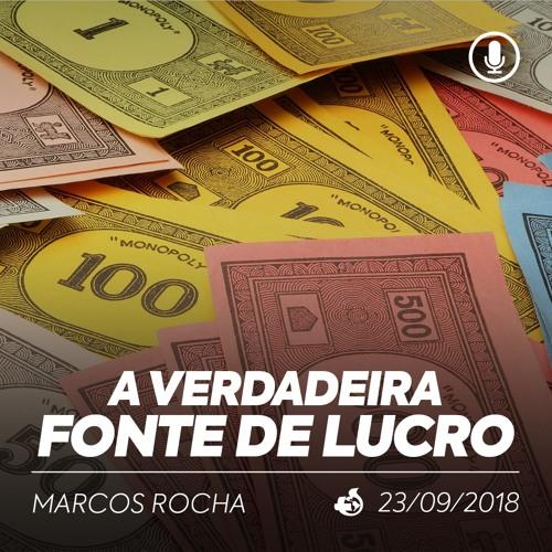 A Verdadeira Fonte de Lucro - Marcos Rocha - 23/09/2018
