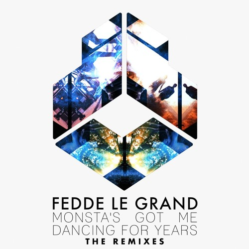 Fedde Le Grand - Monsta's Got Me Dancing For Years [THE REMIXES]