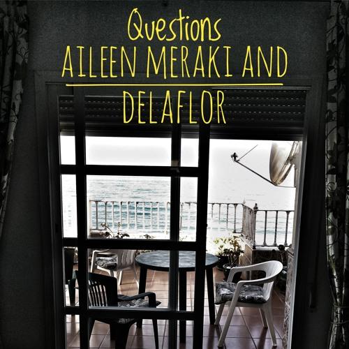 QUESTIONS. AILEEN MERAKI AND DELAFLOR