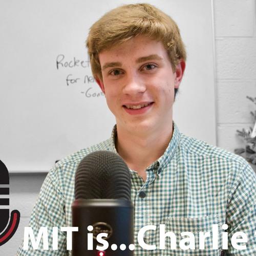 MIT is...Charlie F. '22- Episode 11