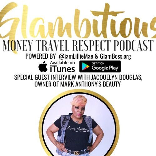 EP. 48 Special Guest Interview with Jacquelyn Douglas, Owner of Mark Anthony's Beauty