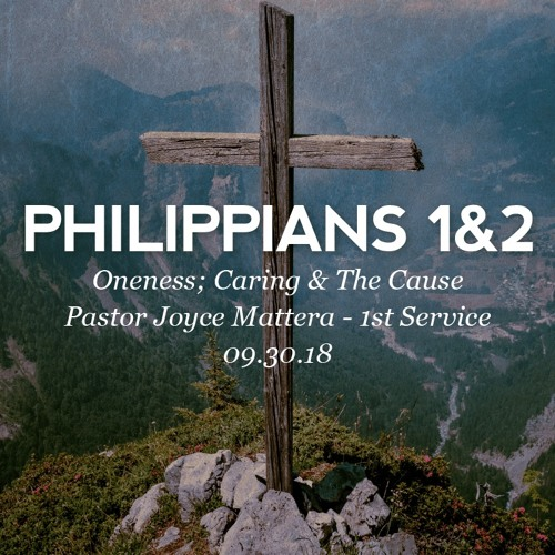 09.30.18 - Philippians 1 & 2 - Oneness; Caring & The Cause - Pastor Joyce Mattera - 1st Service
