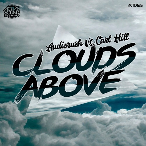 AUDIORUSH VS. CARL HILL - CLOUDS ABOVE #ACTD125 [SAMPLE] ::NOW AVAILABLE!::