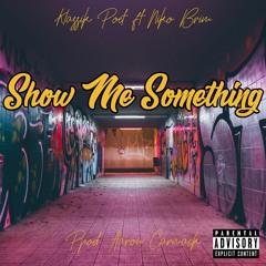 Show Me Something (ft Niko Brim) Prod. By Aaron Carmack