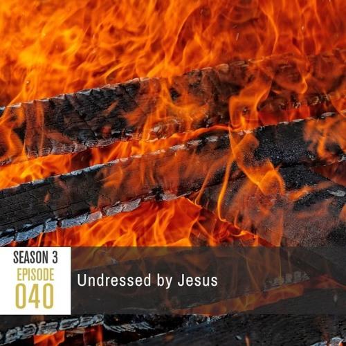 Season 3, Episode 40: Undressed by Jesus
