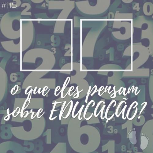 #115. O que eles pensam sobre educação
