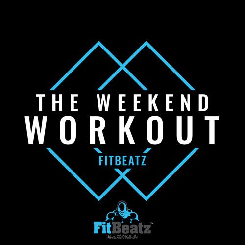 fitbeatz the weekend workout 227 fitbeatz com by fitbeatz