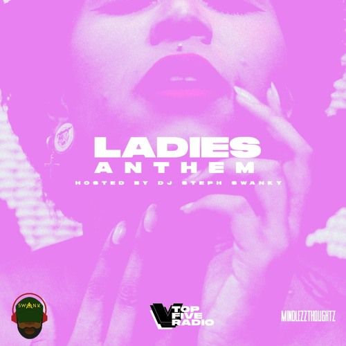 #TopFiveRadio | Ladies Anthem Mix | DJ Steph Swanky