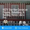 BP Podcast 299: HGTV Star Ken Corsini on Flipping, Rehabbing, & Building Homes Like a Pro!