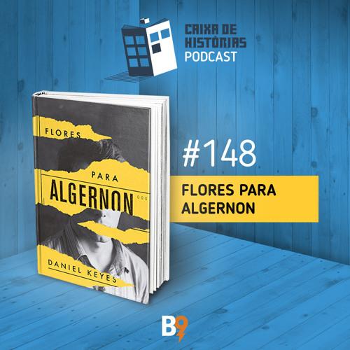 Caixa de Histórias 148 – Flores para Algernon