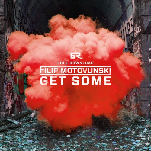 Filip Motovunski - Get Some  [Bad Taste Free Download]