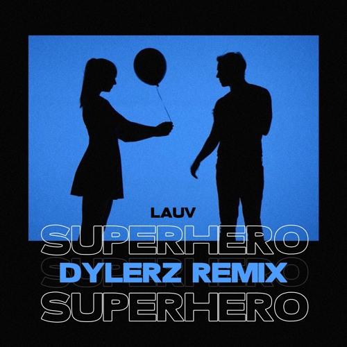 Lauv - Superhero (Dylerz Remix)