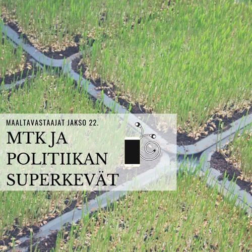 Jakso 22. MTK ja politiikan superkevät