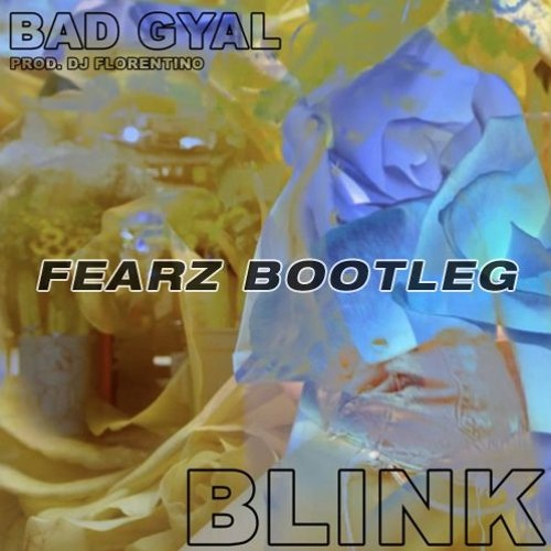 Bad Gyal X Dj Florentino - Blink (Fearz Bootleg) FREE D/L