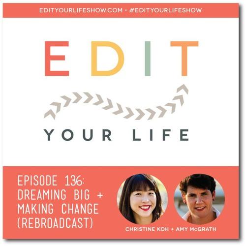 Episode 136: Dreaming Big + Making Change