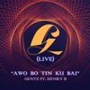 GENTZ LIVE - AWO BO TIN KU BAI FT. HENRY B