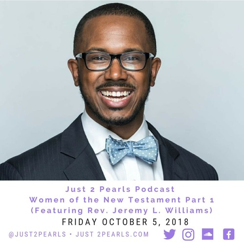 Women of the New Testament Part 1 (Featuring Rev. Jeremy L. Williams)