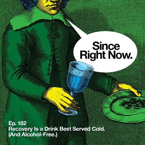 182: Recovery Is a Drink Best Served Cold. (And Alcohol-Free.)
