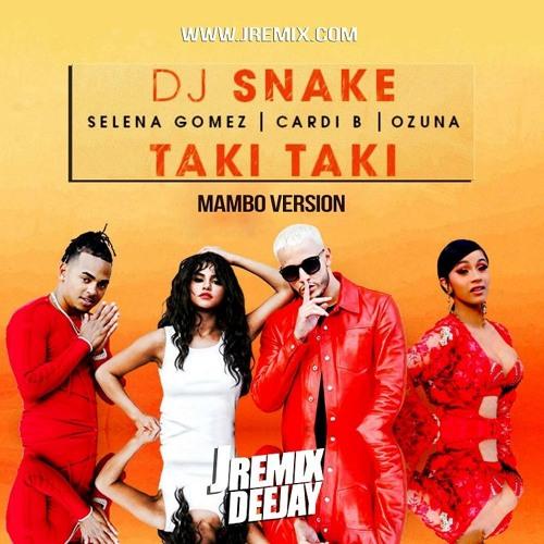 DJ Snake Feat Selena Gomez, Ozuna & Cardi B - Taki Taki ( JRemix Mambo Version ) by JRemix DVJ ...